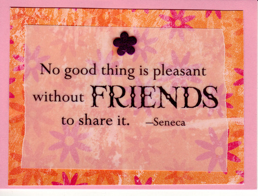 122 - 'No good thing is pleasant without friends to share it' on gorgeous floral print paper