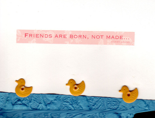 (SOLD) 123 - 'Friends are born, not made' with duck embellishments