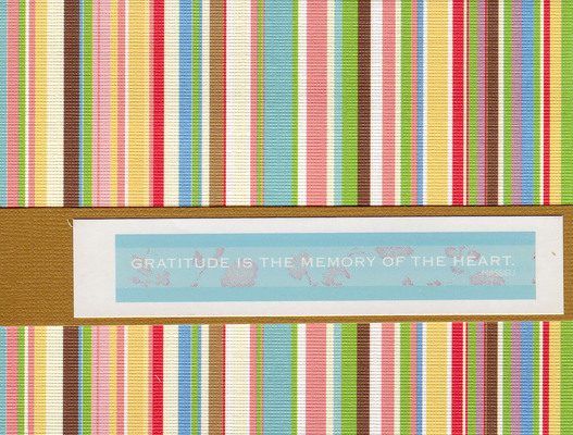 134 - 'Gratitude is the memory of the heart' on striped paper