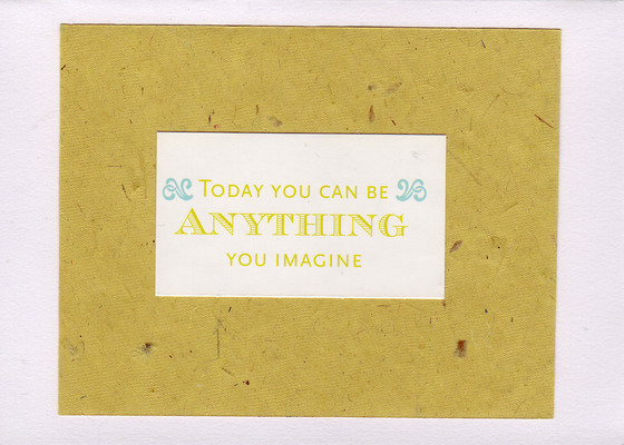 178 - 'Today you can be anything you imagine' on mottled yellow paper