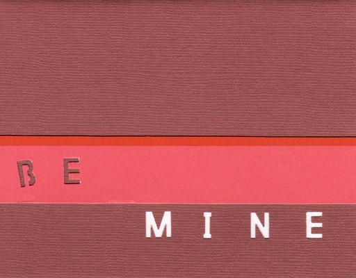 011 - Be Mine