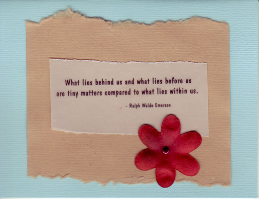 077 - 'What lies behind us and what lies before us are tiny matters compared to what lies within us' on brown and blue paper with red flower