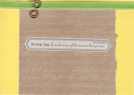 117 - 'Normal Day, let me be aware of the treasure you are' on yellow card with green ribbon