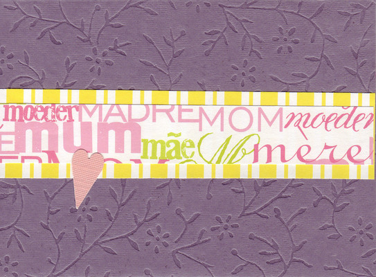 (SOLD) 021 - 'Mom, Mum, Moeder, Madre, Mere' layered with yellow striped paper on top of a deep purple flower-embossed card topped with a pink heart