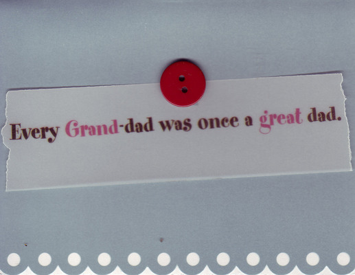 (SOLD) 134 - 'Every Grand-dad was once a great dad' buttoned to a blue card with a scalloped bottom