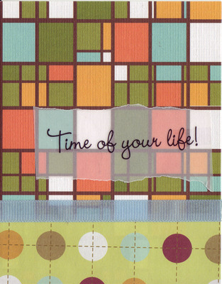 (SOLD) 044 - 'Time of Your Life!' on vellum overlaid on stained glass patterned paper with ribbon