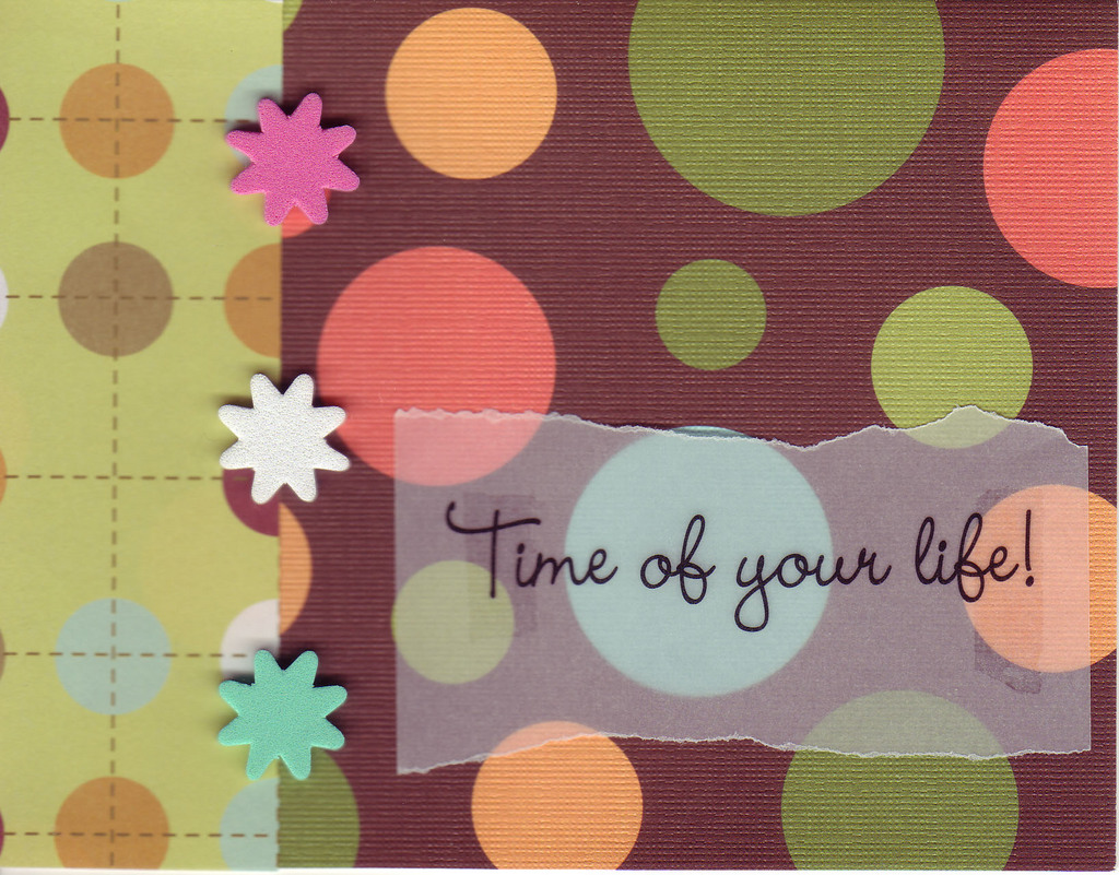047 - 'Time of Your Life!' on vellum overlaid on bubble patterned paper with stars
